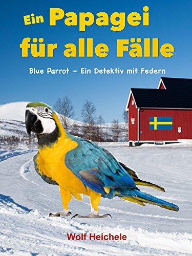 Ein Papagei für alle Fälle: Blue Parrot - ein Detektiv mit Federn