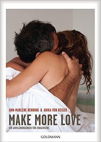 Make More Love: Ein Aufklärungsbuch für Erwachsene