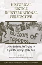 Historical Justice in International Perspective: How Societies Are Trying to Right the Wrongs of the Past (Publications of the German Historical Institute)