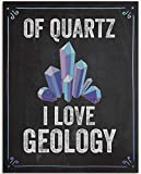 Of Quartz I Love Geology - 11x14 Unframed Art Print - Great Funny Gift and Decor for Geologists, Rock Collectors and Teachers Under $15