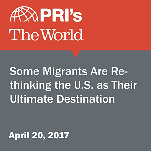 Some Migrants Are Rethinking the U.S. as Their Ultimate Destination audiobook cover art