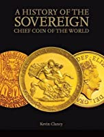 A History of the Sovereign Chief Coin of the World
