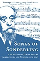 Songs of Sonderling: Commissioning Jewish Émigré Composers in Los Angeles, 1938–1945 (Modern Jewish History)