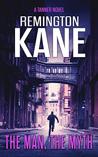 The Man, The Myth (A Tanner Novel Book 24) by [Remington Kane]