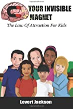 Your Invisible Magnet: The Law Of Attraction For Kids