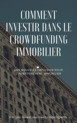 Comment investir dans le crowdfunding immobilier ?: Une nouvelle impulsion pour l\'investissement immobilier (French Edition)