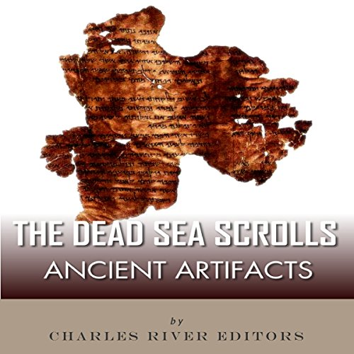 Ancient Artifacts: The Dead Sea Scrolls Audiobook By Charles River Editors cover art