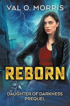Reborn: Daughter of Darkness Prequel by [Val O. Morris]
