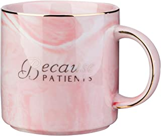 Because Patients Coffee Mugs-Unique Gift Idea for Dentist, Dental, Medical, Hygienist, Doctor, Physician, Nurse-Perfect Christmas Birthday and Graduation Gifts