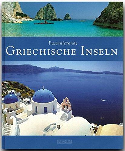 Faszinierende GRIECHISCHE INSELN - Ein Bildband mit über 120 Bildern - FLECHSIG Verlag: Ein Bildband mit über 125...