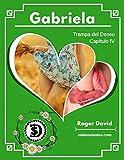 Gabriela, Capítulo IV: Trampa del deseo