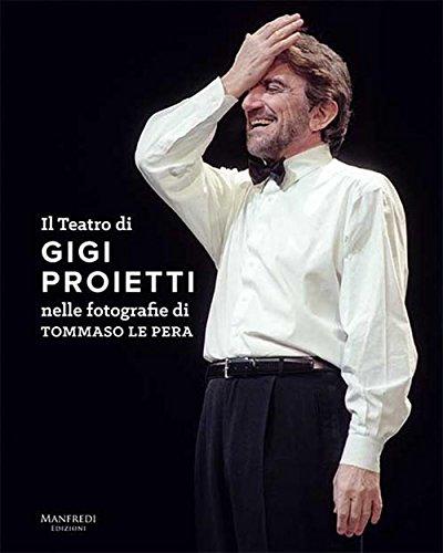 Il teatro di Gigi Proietti nelle fotografie di Tommaso le Pera. Ediz. illustrata