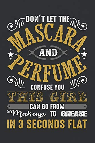 Don't Let The Mascara And Perfume Confuse You This Girl Can Go From Makeup To Grease In 3 Seconds Flat: ~ 120 Page Blank Wide Ruled with Line for Date Notebooks and Journals (Mechanic Edition)