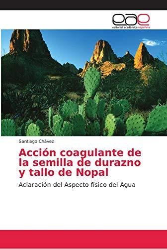 Acción coagulante de la semilla de durazno y tallo de Nopal: Aclaración del Aspecto físico del Agua