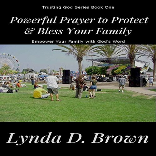 Powerful Prayer to Protect & Bless Your Family: Empower Your Family with God's Word, Volume 1 audiobook cover art
