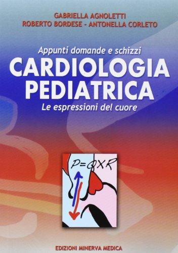 Cardiologia pediatrica. Appunti domande e schizzi. Le espressioni del cuore
