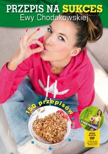 Przepis na sukces Ewy Chodakowskiej + DVD: moje wybory, moja dieta, moje ćwiczenia