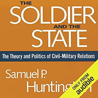 The Soldier and the State     The Theory and Politics of Civil-Military Relations              By:                                                                                                                                 Samuel P. Huntington                               Narrated by:                                                                                                                                 Eric Martin                      Length: 19 hrs and 45 mins     14 ratings     Overall 4.4