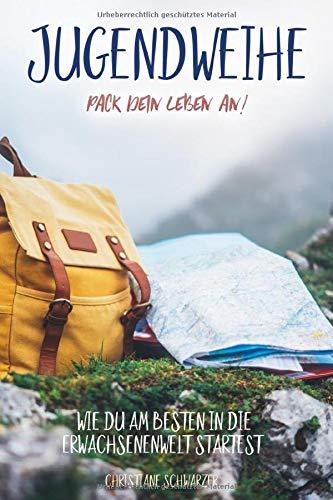 Jugendweihe - Pack dein Leben an!: Wie du am besten in die Erwachsenenwelt startest