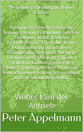 Bedienungsanleitung für deinen Körper : Woher kam der Antrieb (German Edition)