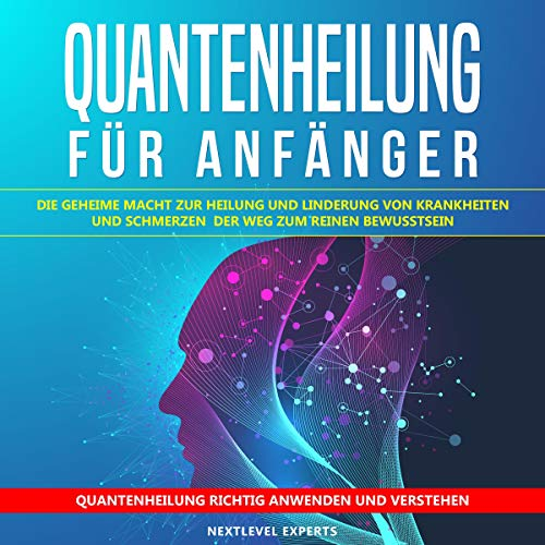 Quantenheilung für Anfänger: Die geheime Macht zur Heilung und Linderung von Krankheiten und Schmerzen [Quantum Healing for Beginners: The Secret Power to Heal and Relieve Diseases and Pain]  By  cover art