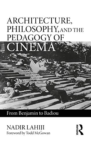 Architecture, Philosophy, and the Pedagogy of Cinema: From Benjamin to Badiou (English Edition)