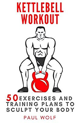Kettlebell Workout: 50 exercises and training plans to sculpt your body from