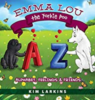 Emma Lou the Yorkie Poo: Alphabet, Feelings and Friends