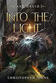 Into the Light: An Epic LitRPG Series (Axe Druid Book 1)