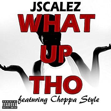 What up Tho (feat. Choppa Style)
