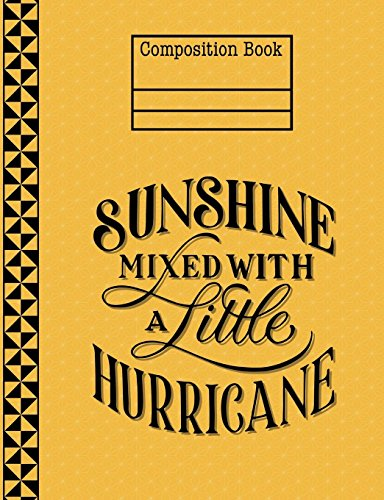 Sunshine Mixed With A Little Hurricane Yellow Composition Notebook - Wide Ruled: 130 Pages 7.44 x 9.69 Lined Writing Paper School Student Teacher Diary Planner Subject