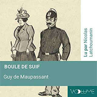 Boule de suif                   De :                                                                                                                                 Guy de Maupassant                               Lu par :                                                                                                                                 Nicolas Latchoumanin                      Durée : 1 h et 19 min     Pas de notations     Global 0,0