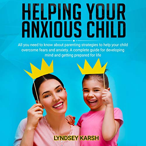 Helping Your Anxious Child cover art