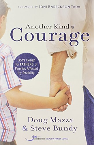 Another Kind Of Courage: God's Design For Fathers Of Families Affected By Disability