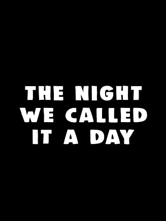 The Night We Called It a Day