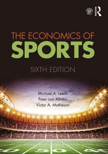 Compare Textbook Prices for The Economics of Sports 6 Edition ISBN 9781138052161 by Leeds, Michael A.,von Allmen, Peter,A. Matheson, Victor