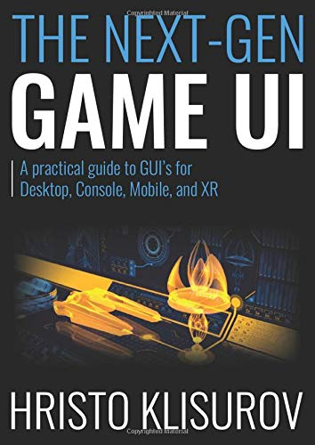 The NEXT-GEN Game UI: A practical guide to GUI's for Desktop, Console,...