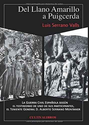 Del Llano Amarillo a Puigcerda. La Guerra Civil Española según el testimonio de uno de sus participantes el Teniente General D. Alberto Serrano Montaner (Estudios)