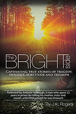 The Bright Side - Captivating True Stories of Tragedy, Violence, Fortitude and Triumph