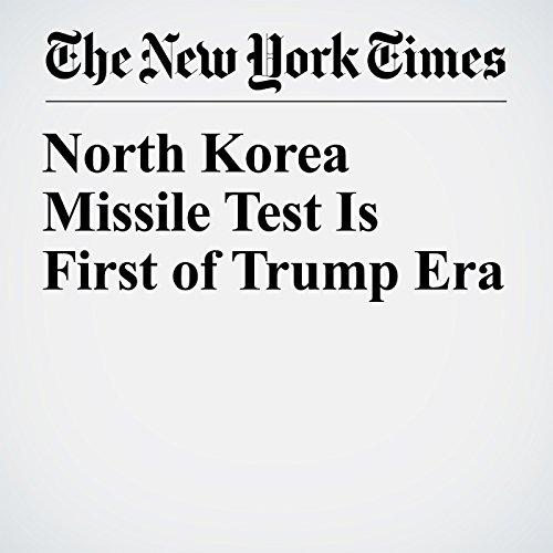 North Korea Missile Test Is First of Trump Era copertina