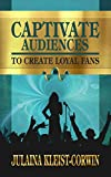 Captivate Audiences to Create Loyal Fans