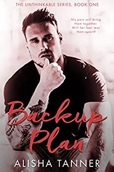 Backup Plan (The Unthinkable Series, Book One) by [Alisha Tanner]