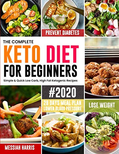 The Complete Keto Diet for Beginners #2020: Simple & Quick Low Carb, High Fat Ketogenic Recipes with 28 Days Meal Plan to Lose Weight, Prevent Diabetes and Lower Blood Pressure 1