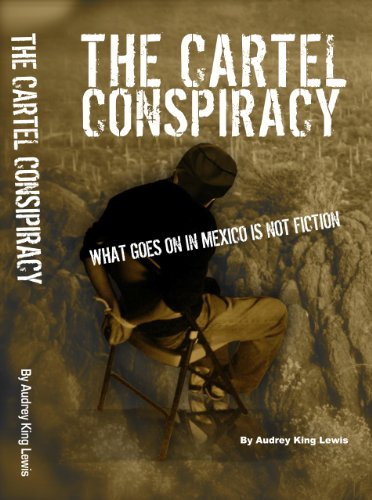 The Cartel Conspiracy: What Goes On In Mexico Is Not Fiction (English Edition)