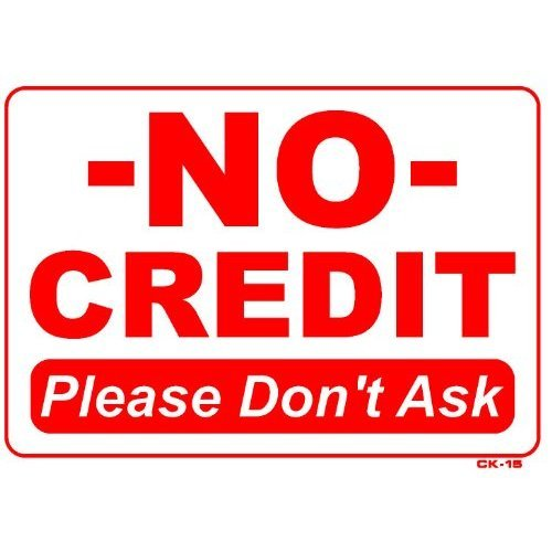 NO CREDIT Please Don't Ask! 10x14 Heavy Duty Plastic Sign