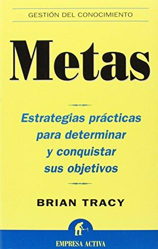 Metas: Estrategias prácticas para determinar y conquistar sus objetivos (Gestión del conocimiento)