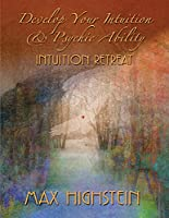 Develop Your Intuition & Psychic Ability: Intuition Retreat