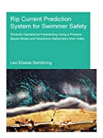 Rip Current Prediction System for Swimmer Safety: Towards operational forecasting using a process based model and nearshore bathymetry from video (IHE Delft PhD Thesis Series)