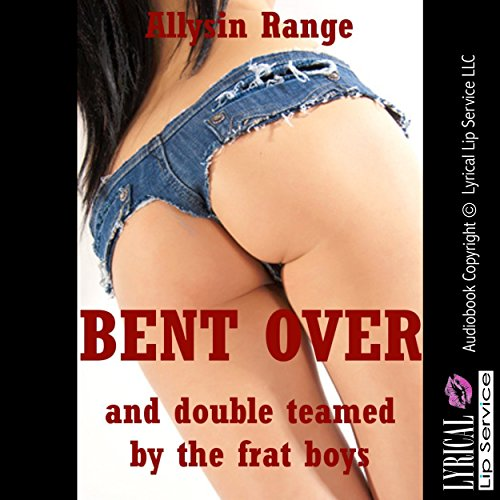 Bent Over and Double Teamed by the Frat Boys audiobook cover art