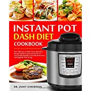Instant Pot Dash Diet Cookbook: Over 180 Easy-to-Make Tasty Dash Diet Recipes Made for Your Instant Pot To Lose Weight Rapidly, Lower Blood Pressure And Upgrade Your Living